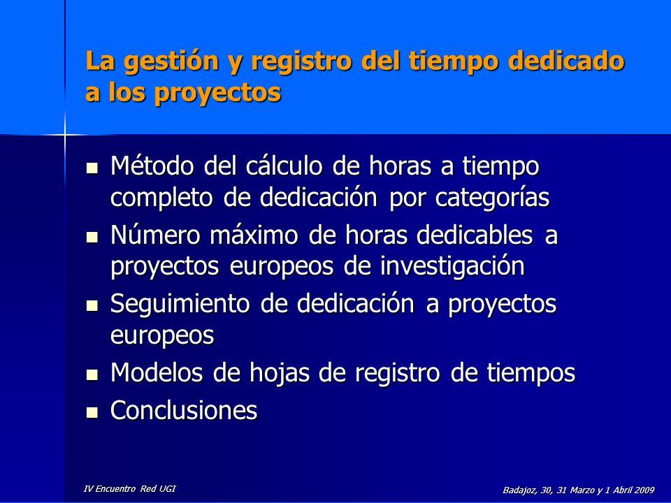 IV Encuentro Red UGI Badajoz, 30, 31 Marzo y 1 Abril 2009 La gestión y registro del tiempo dedicado a los proyectos Método del cálculo de horas a tiem