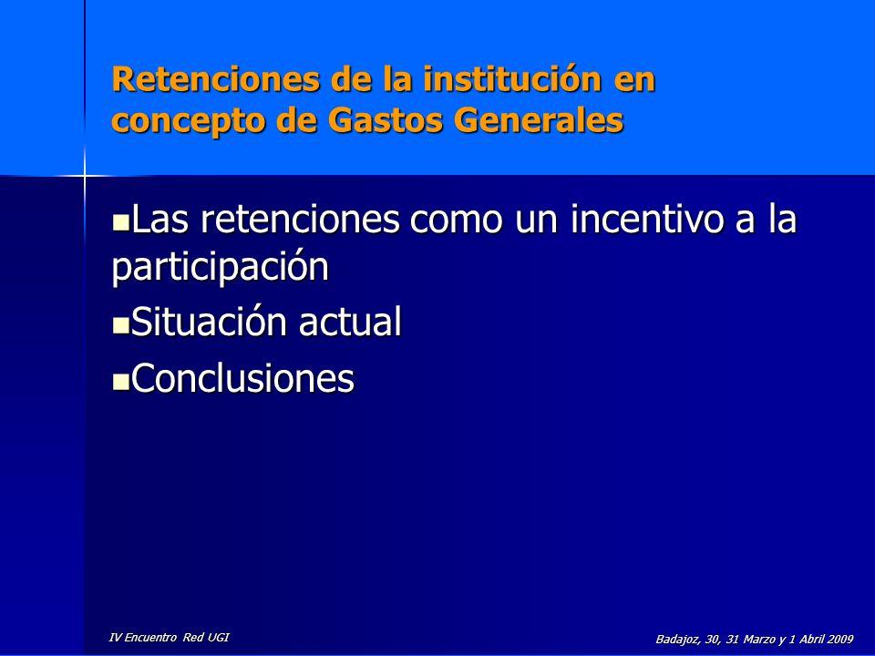 IV Encuentro Red UGI Badajoz, 30, 31 Marzo y 1 Abril 2009 Retenciones de la institución en concepto de Gastos Generales Las retenciones como un incent