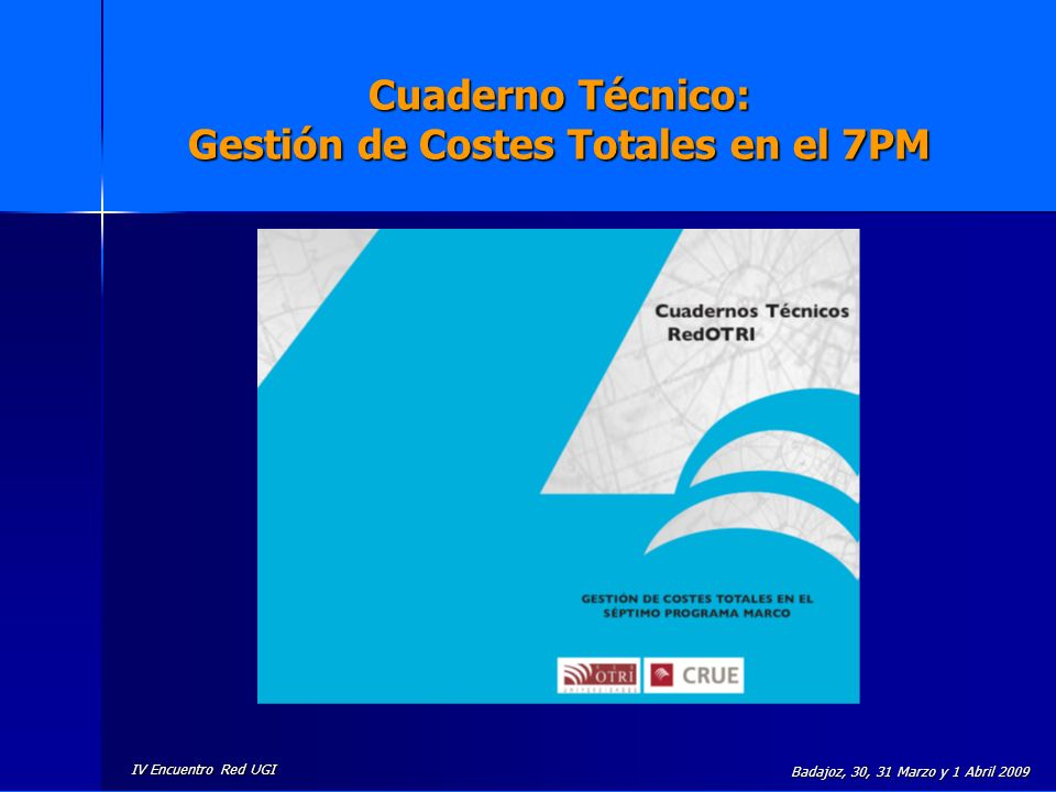 IV Encuentro Red UGI Badajoz, 30, 31 Marzo y 1 Abril 2009 Cuaderno Técnico: Gestión de Costes Totales en el 7PM