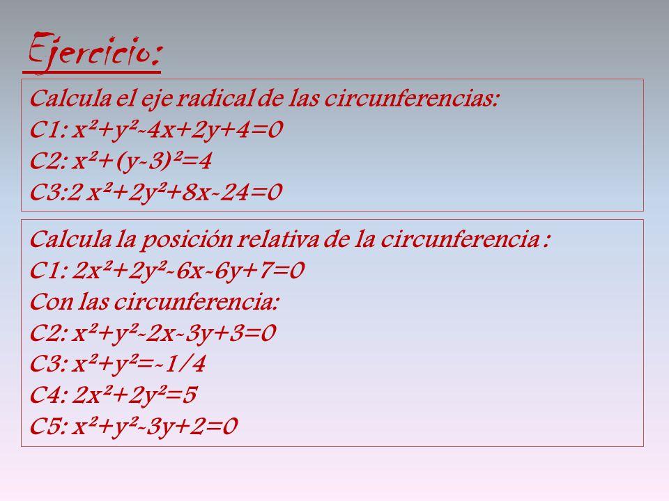 Ejercicio: Calcula el eje radical de las circunferencias: C1: x²+y²-4x+2y+4=0 C2: x²+(y-3)²=4 C3:2 x²+2y²+8x-24=0 Calcula la posición relativa de la c