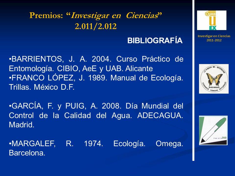 BIBLIOGRAFÍA BARRIENTOS, J. A. 2004. Curso Práctico de Entomología. CIBIO, AeE y UAB. Alicante FRANCO LÓPEZ, J. 1989. Manual de Ecología. Trillas. Méx