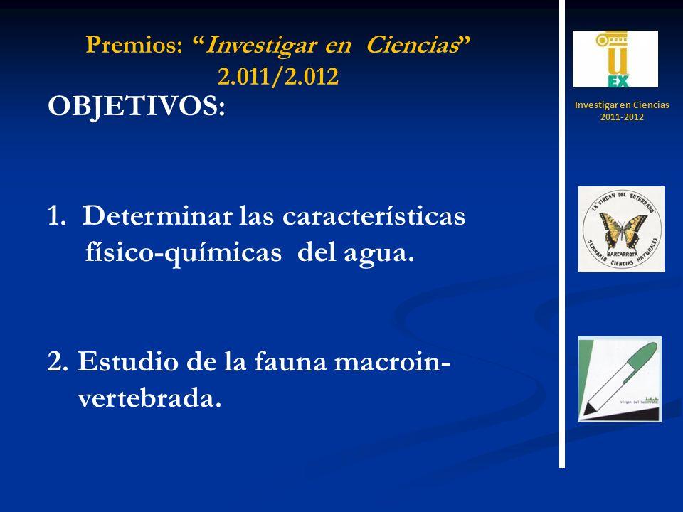 OBJETIVOS: 1. Determinar las características físico-químicas del agua. 2. Estudio de la fauna macroin- vertebrada. Investigar en Ciencias 2011-2012 Pr