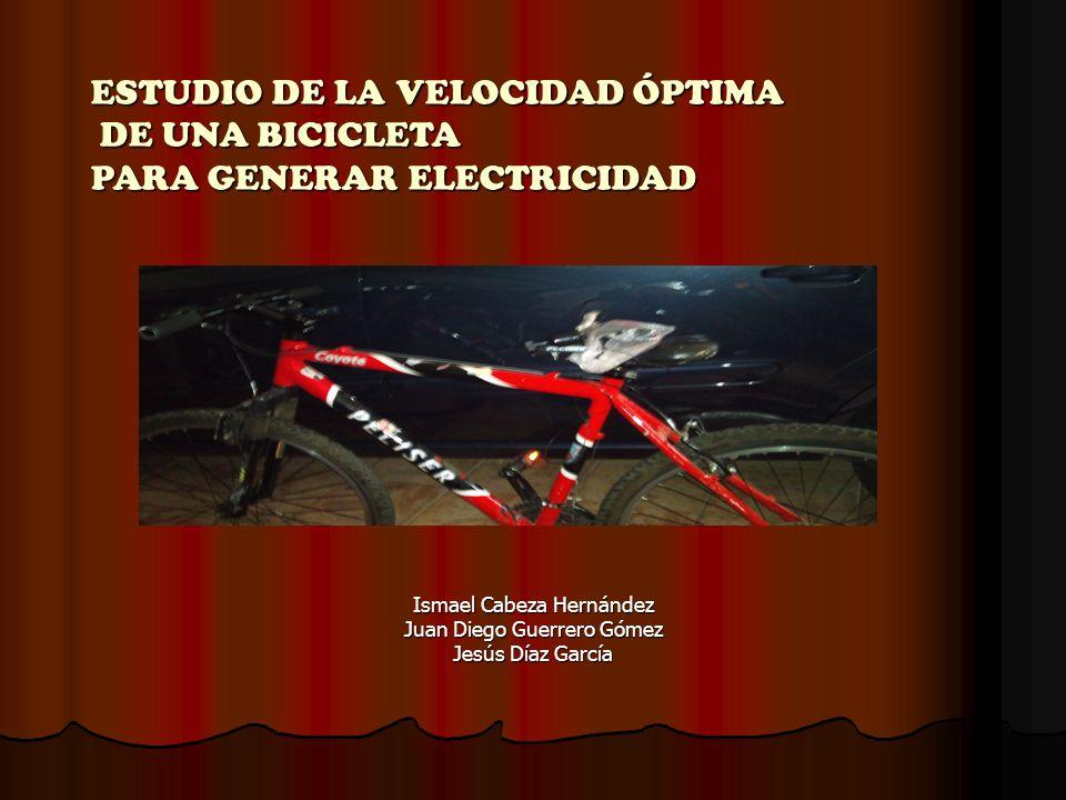 Ismael Cabeza Hernández Juan Diego Guerrero Gómez Jesús Díaz García ESTUDIO DE LA VELOCIDAD ÓPTIMA DE UNA BICICLETA DE UNA BICICLETA PARA GENERAR ELEC