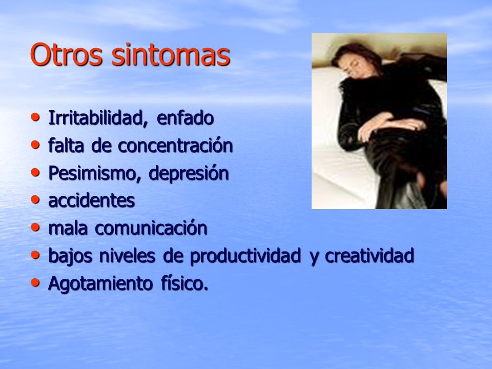 Otros sintomas Irritabilidad, enfado Irritabilidad, enfado falta de concentración falta de concentración Pesimismo, depresión Pesimismo, depresión acc