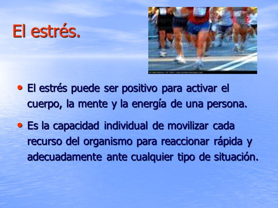El estrés. El estrés puede ser positivo para activar el cuerpo, la mente y la energía de una persona. El estrés puede ser positivo para activar el cue