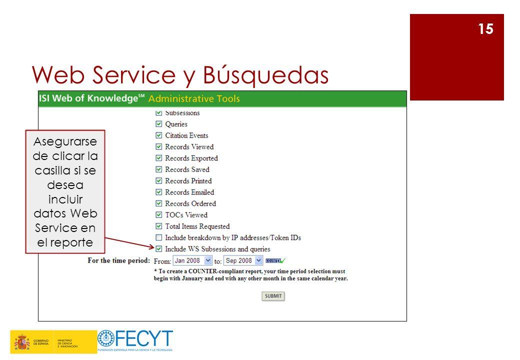 Web Service y Búsquedas 15 Asegurarse de clicar la casilla si se desea incluir datos Web Service en el reporte