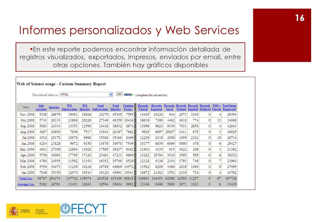 Informes personalizados y Web Services 16 En este reporte podemos encontrar información detallada de registros visualizados, exportados, impresos, enviados por email, entre otras opciones.