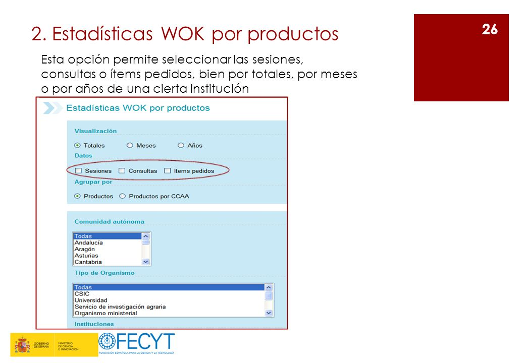 2. Estadísticas WOK por productos 26 Esta opción permite seleccionar las sesiones, consultas o ítems pedidos, bien por totales, por meses o por años d