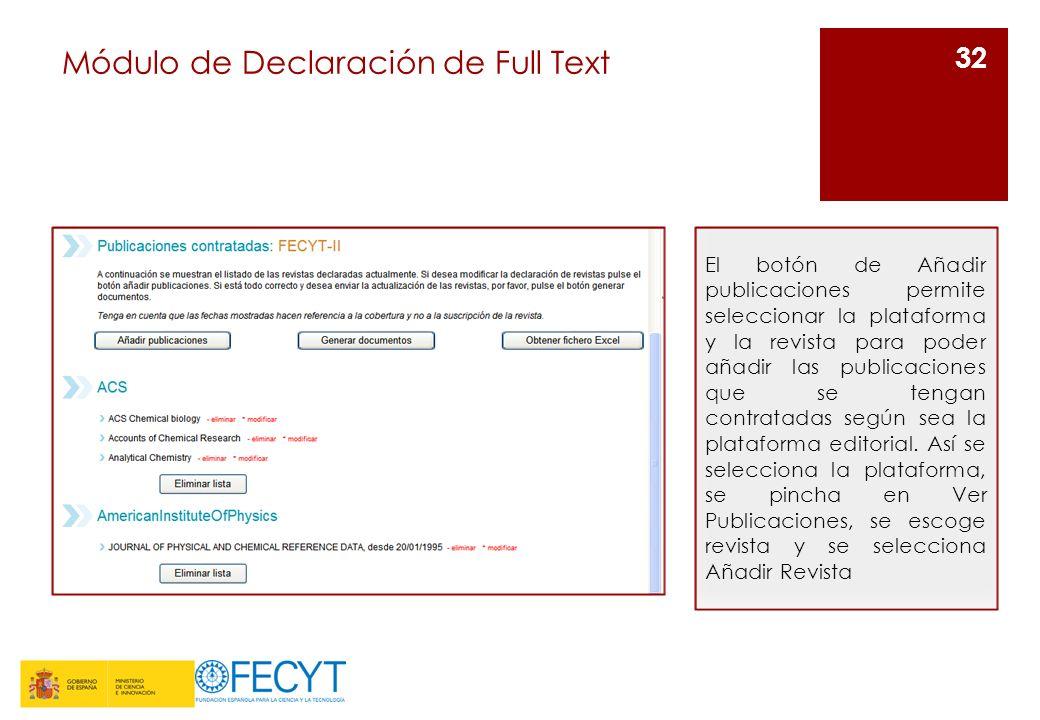 Módulo de Declaración de Full Text 32 El botón de Añadir publicaciones permite seleccionar la plataforma y la revista para poder añadir las publicaciones que se tengan contratadas según sea la plataforma editorial.