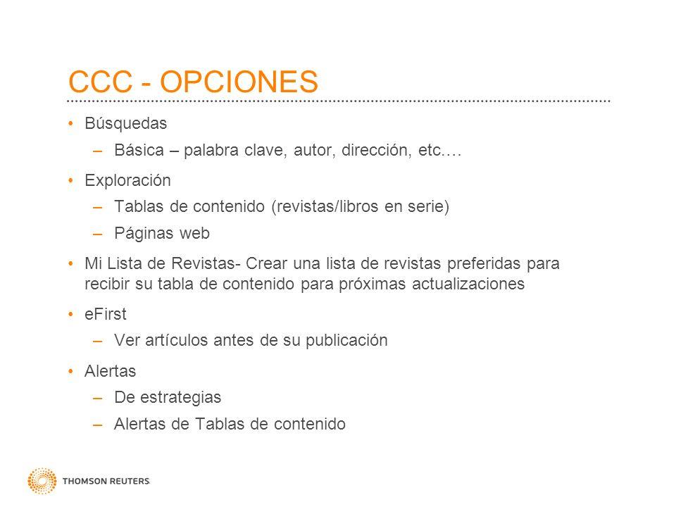 CCC - OPCIONES Búsquedas –Básica – palabra clave, autor, dirección, etc.… Exploración –Tablas de contenido (revistas/libros en serie) –Páginas web Mi