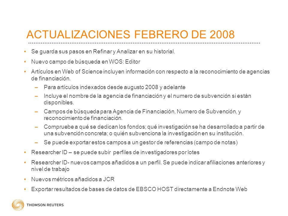 ACTUALIZACIONES FEBRERO DE 2008 Se guarda sus pasos en Refinar y Analizar en su historial. Nuevo campo de búsqueda en WOS: Editor Artículos en Web of
