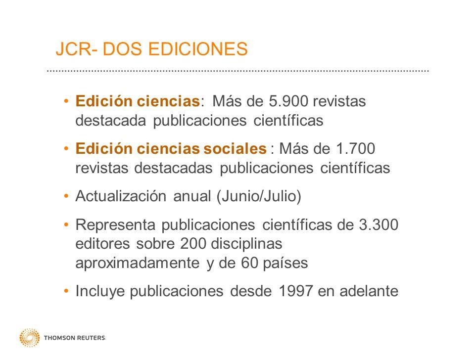 JCR- DOS EDICIONES Edición ciencias: Más de 5.900 revistas destacada publicaciones científicas Edición ciencias sociales : Más de 1.700 revistas desta