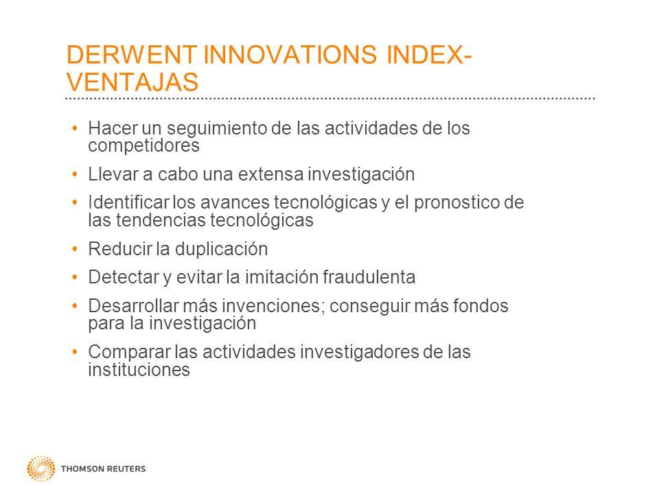 DERWENT INNOVATIONS INDEX- VENTAJAS Hacer un seguimiento de las actividades de los competidores Llevar a cabo una extensa investigación Identificar lo