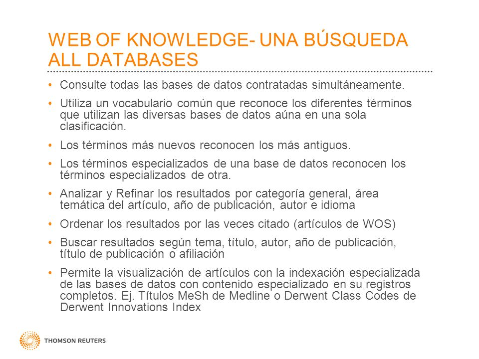 WEB OF KNOWLEDGE- UNA BÚSQUEDA ALL DATABASES Consulte todas las bases de datos contratadas simultáneamente. Utiliza un vocabulario común que reconoce