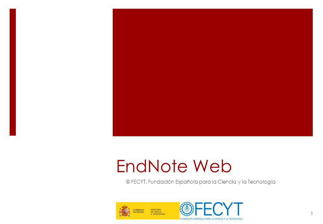 EndNote Web © FECYT. Fundación Española para la Ciencia y la Tecnología 1