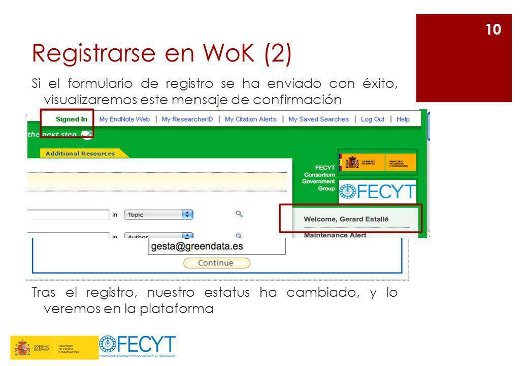 Registrarse en WoK (2) Si el formulario de registro se ha enviado con éxito, visualizaremos este mensaje de confirmación 10 Tras el registro, nuestro