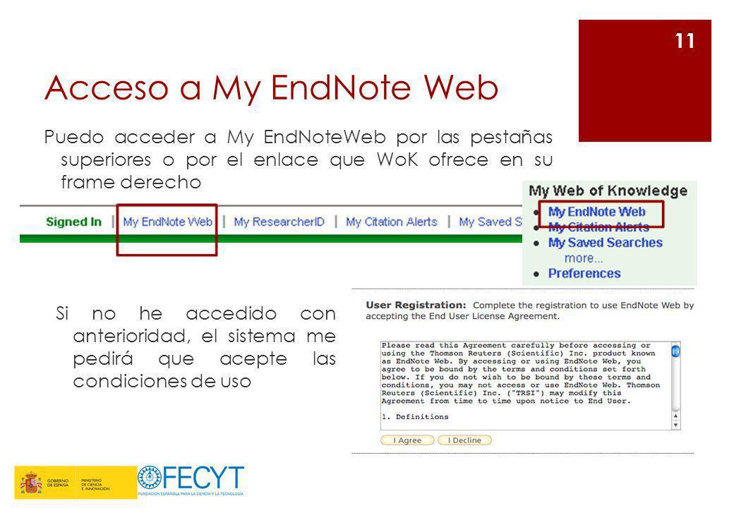 Acceso a My EndNote Web Puedo acceder a My EndNoteWeb por las pestañas superiores o por el enlace que WoK ofrece en su frame derecho 11 Si no he acced
