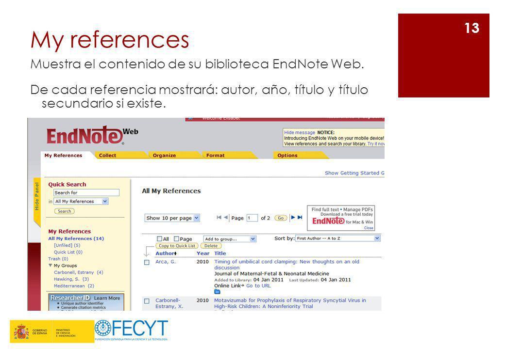 My references Muestra el contenido de su biblioteca EndNote Web. De cada referencia mostrará: autor, año, título y título secundario si existe. 13