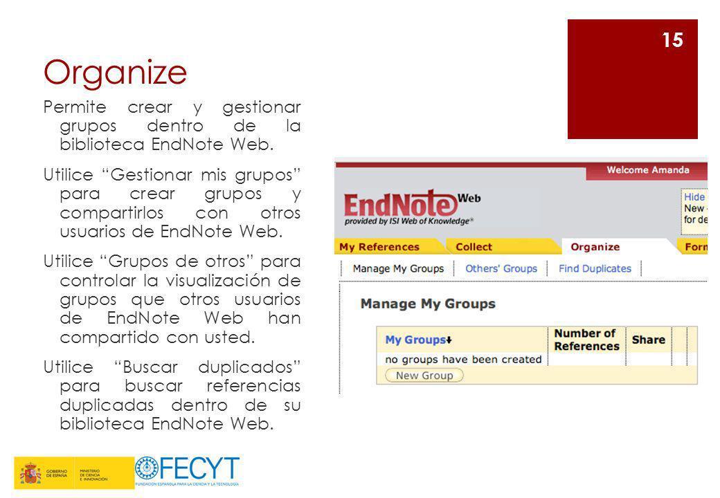 Organize Permite crear y gestionar grupos dentro de la biblioteca EndNote Web. Utilice Gestionar mis grupos para crear grupos y compartirlos con otros
