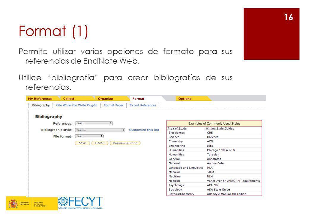 Format (1) Permite utilizar varias opciones de formato para sus referencias de EndNote Web. Utilice bibliografía para crear bibliografías de sus refer