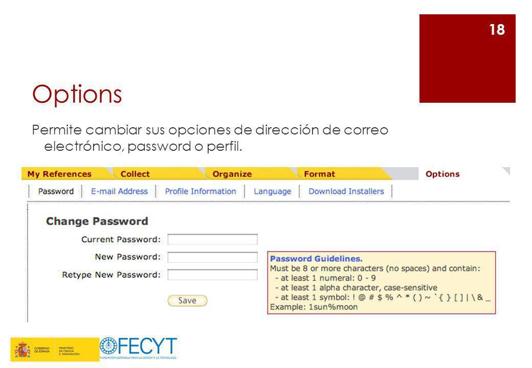 Options Permite cambiar sus opciones de dirección de correo electrónico, password o perfil. 18