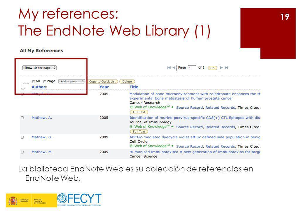 My references: The EndNote Web Library (1) La biblioteca EndNote Web es su colección de referencias en EndNote Web. 19