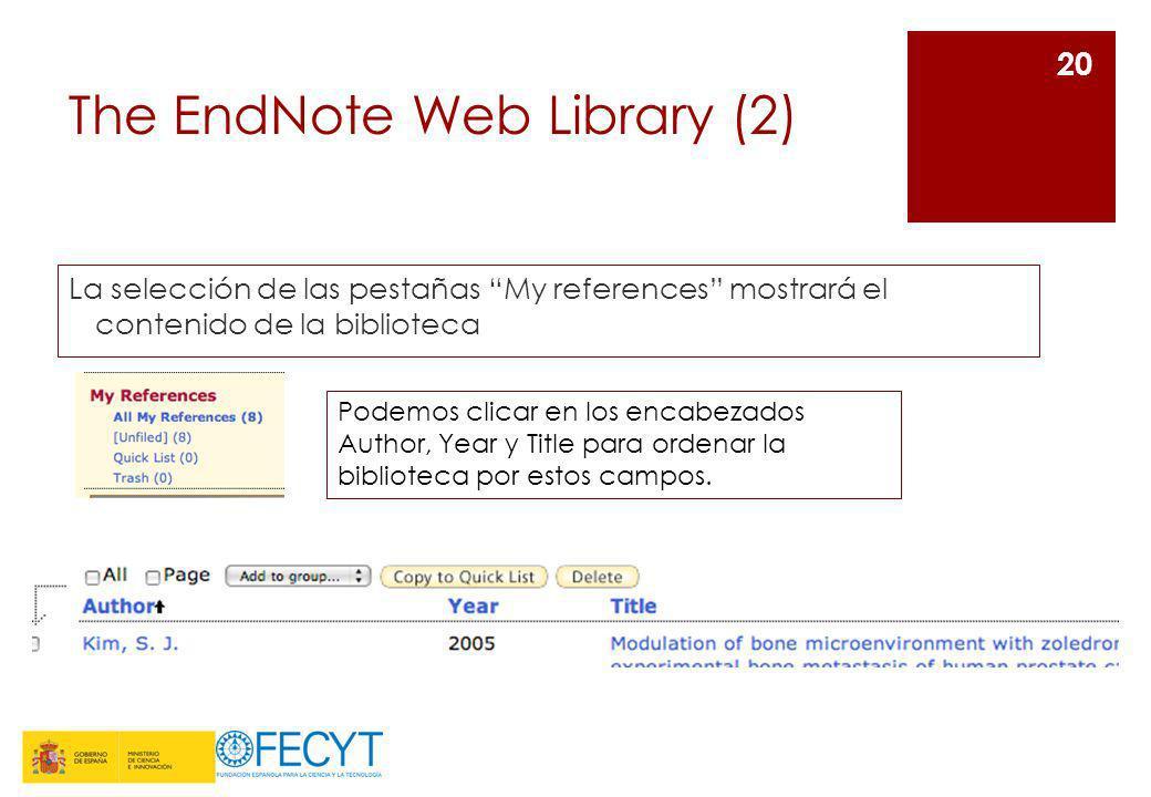 The EndNote Web Library (2) La selección de las pestañas My references mostrará el contenido de la biblioteca 20 Podemos clicar en los encabezados Aut