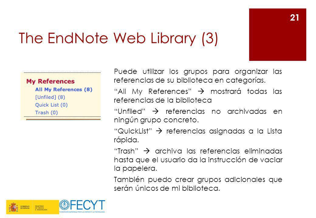 The EndNote Web Library (3) 21 Puede utilizar los grupos para organizar las referencias de su biblioteca en categorías. All My References mostrará tod