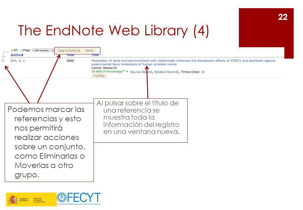 The EndNote Web Library (4) 22 Al pulsar sobre el título de una referencia se muestra toda la información del registro en una ventana nueva. Podemos m