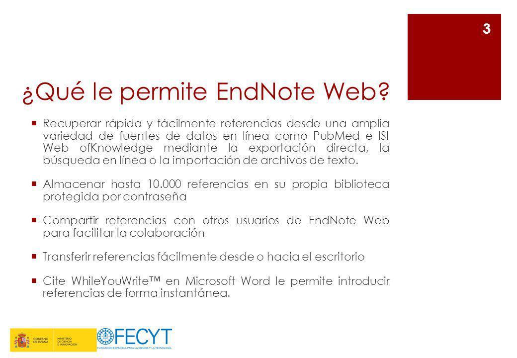 ¿Qué le permite EndNote Web? Recuperar rápida y fácilmente referencias desde una amplia variedad de fuentes de datos en línea como PubMed e ISI Web of