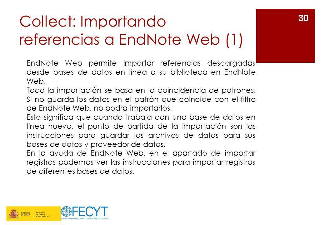 Collect: Importando referencias a EndNote Web (1) 30 EndNote Web permite importar referencias descargadas desde bases de datos en línea a su bibliotec