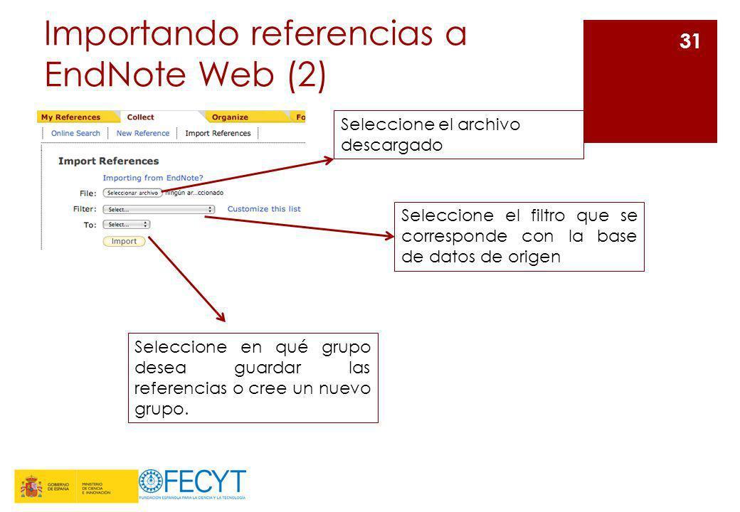Importando referencias a EndNote Web (2) 31 Seleccione el archivo descargado Seleccione el filtro que se corresponde con la base de datos de origen Se