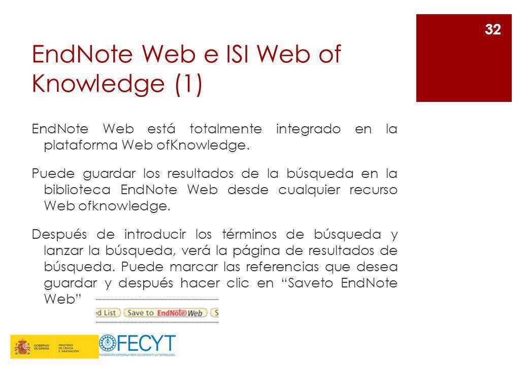 EndNote Web e ISI Web of Knowledge (1) EndNote Web está totalmente integrado en la plataforma Web ofKnowledge. Puede guardar los resultados de la búsq