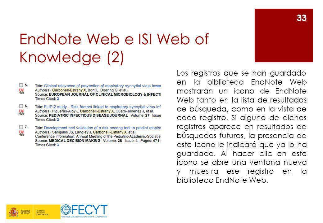 EndNote Web e ISI Web of Knowledge (2) 33 Los registros que se han guardado en la biblioteca EndNote Web mostrarán un icono de EndNote Web tanto en la