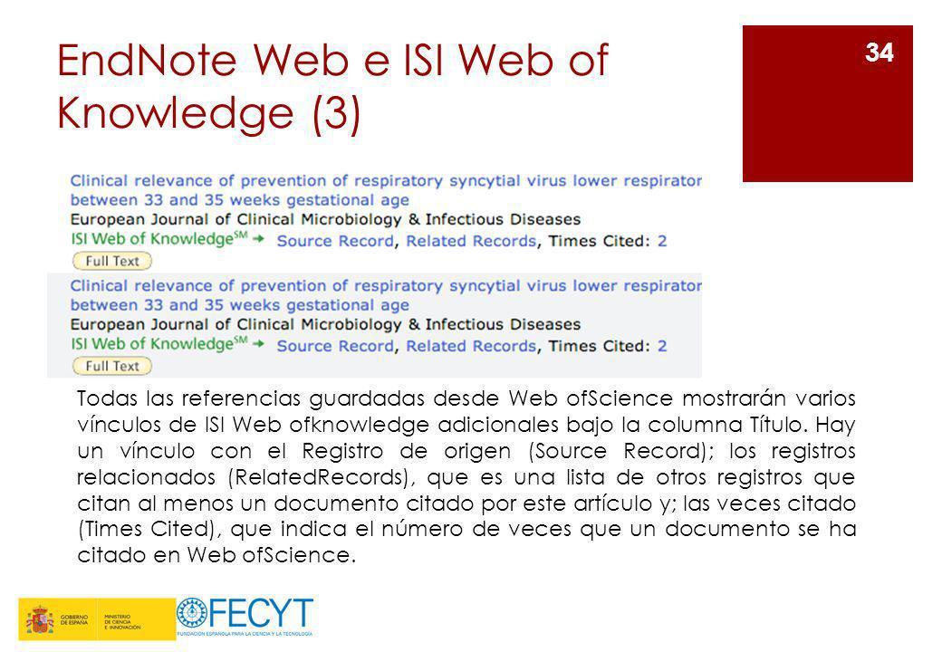 EndNote Web e ISI Web of Knowledge (3) 34 Todas las referencias guardadas desde Web ofScience mostrarán varios vínculos de ISI Web ofknowledge adicion
