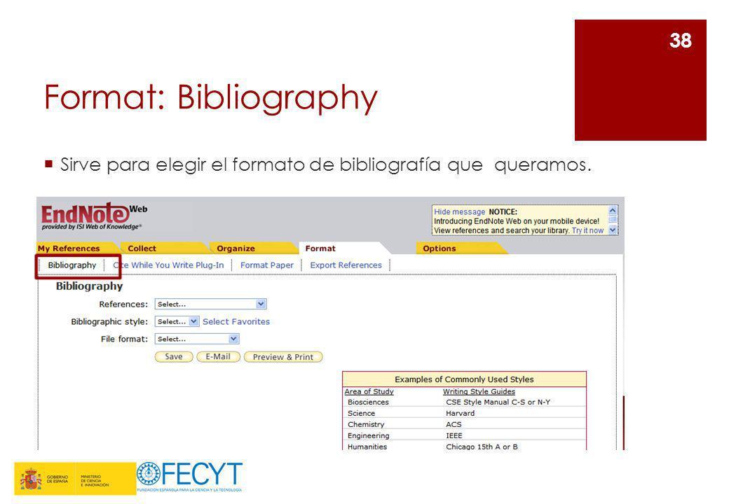 Format: Bibliography Sirve para elegir el formato de bibliografía que queramos. 38
