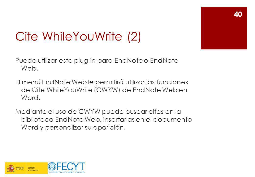 Cite WhileYouWrite (2) Puede utilizar este plug-in para EndNote o EndNote Web. El menú EndNote Web le permitirá utilizar las funciones de Cite WhileYo
