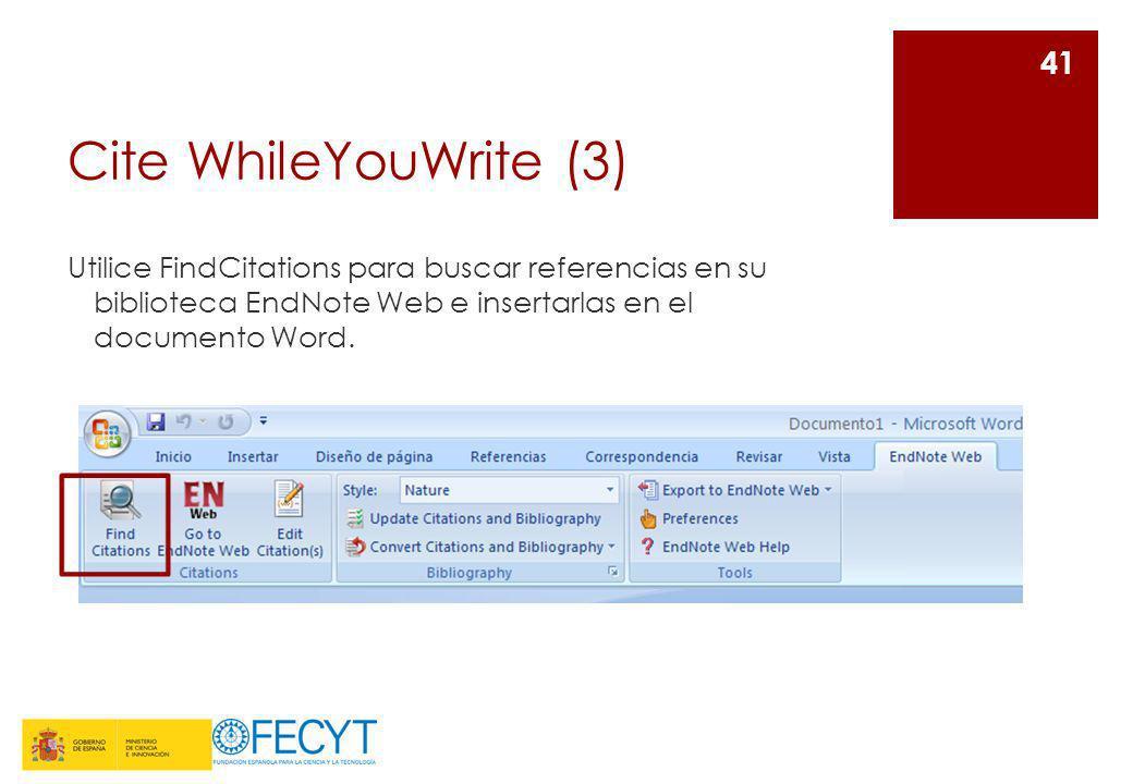 Cite WhileYouWrite (3) Utilice FindCitations para buscar referencias en su biblioteca EndNote Web e insertarlas en el documento Word. 41