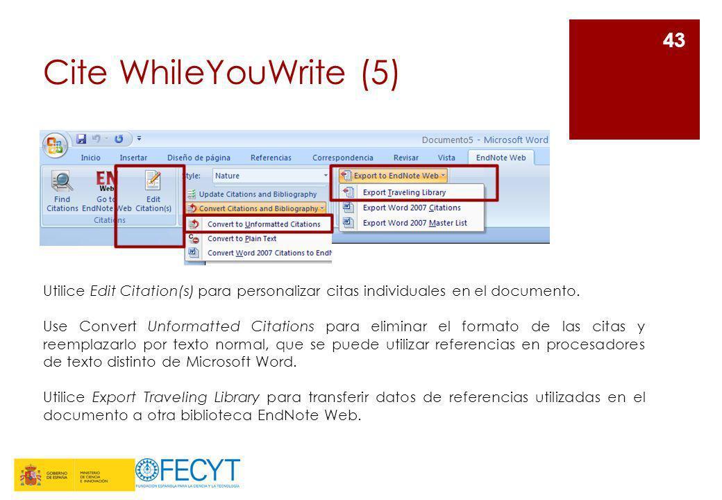 Cite WhileYouWrite (5) 43 Utilice Edit Citation(s) para personalizar citas individuales en el documento. Use Convert Unformatted Citations para elimin