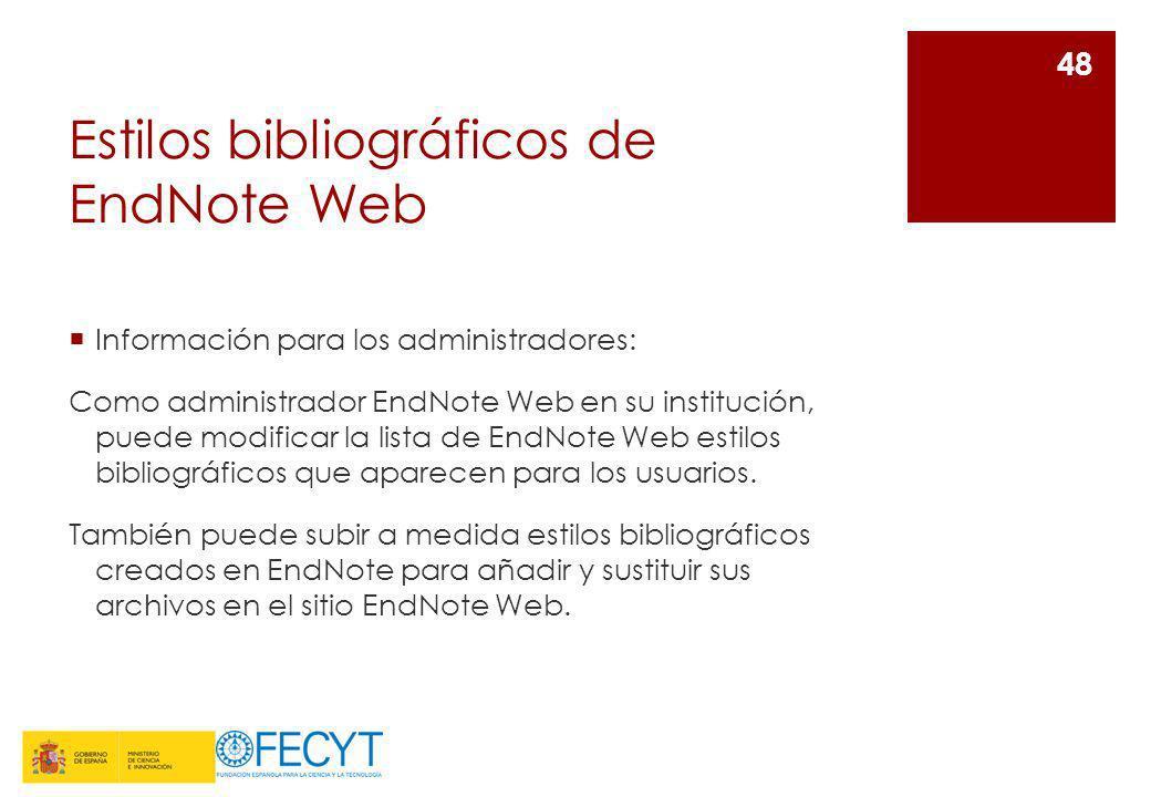 Estilos bibliográficos de EndNote Web 48 Información para los administradores: Como administrador EndNote Web en su institución, puede modificar la li