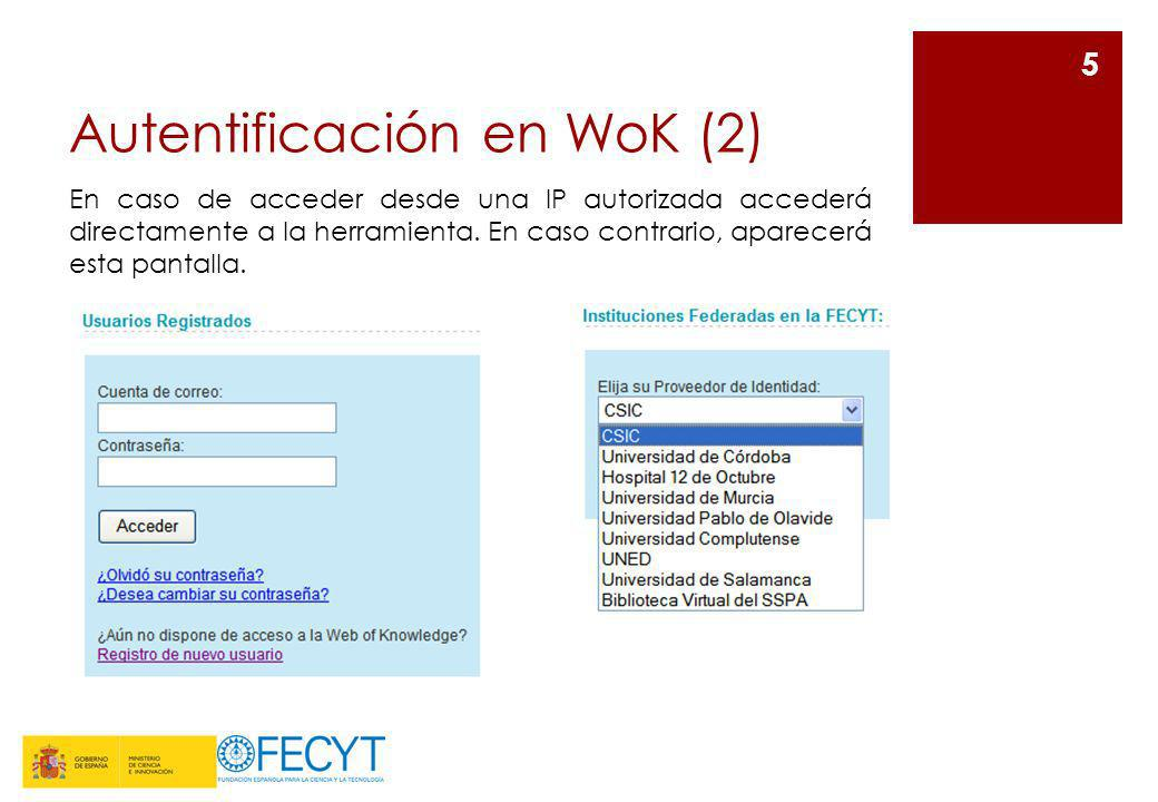 Autentificación en WoK (2) 5 En caso de acceder desde una IP autorizada accederá directamente a la herramienta. En caso contrario, aparecerá esta pant