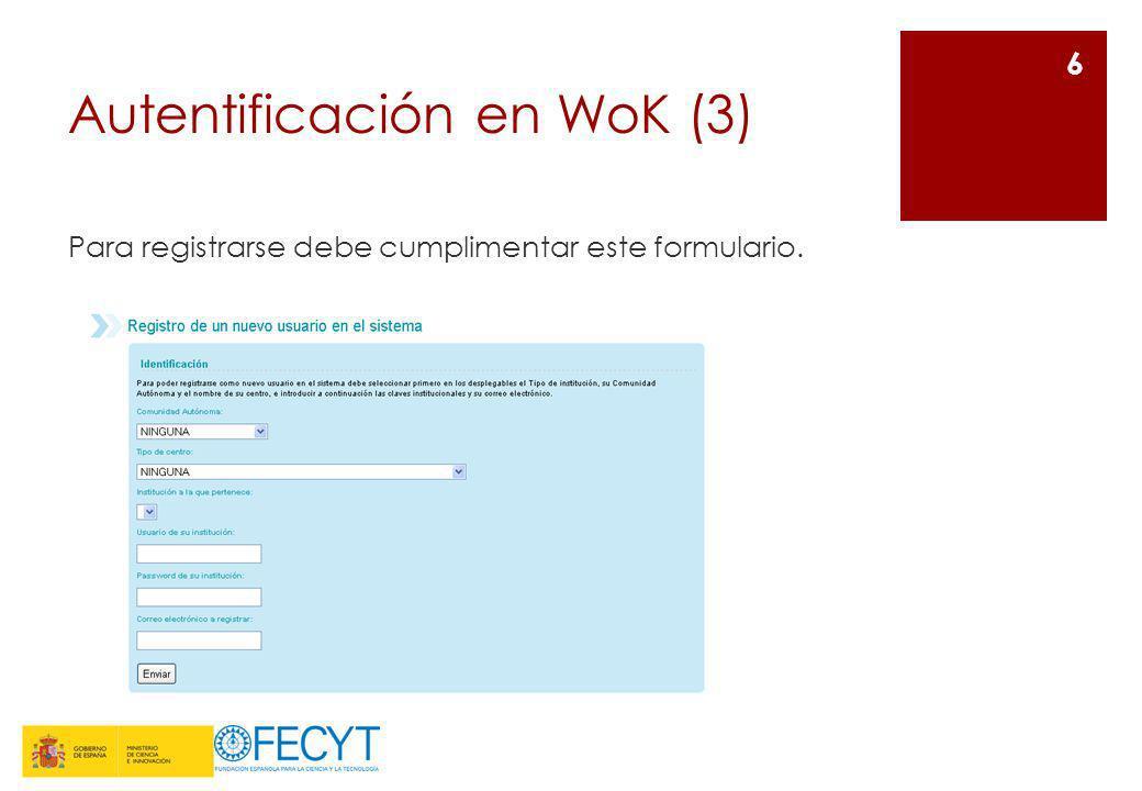 Autentificación en WoK (4) 7 Tenemos acceso a la plataforma pero no estamos autentificados en la herramienta, por lo que las funcionalidades de personalización no estarán disponibles.