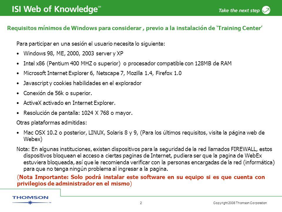 Copyright 2006 Thomson Corporation 2 Requisitos mínimos de Windows para considerar, previo a la instalación de Training Center Para participar en una