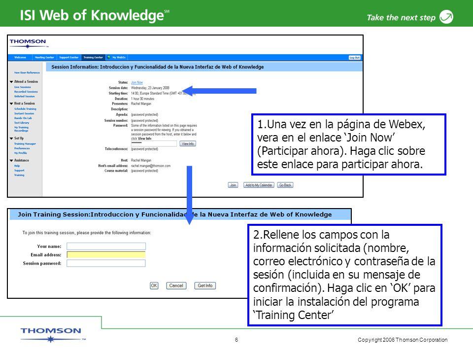 Copyright 2006 Thomson Corporation 6 1.Una vez en la página de Webex, vera en el enlace Join Now (Participar ahora).