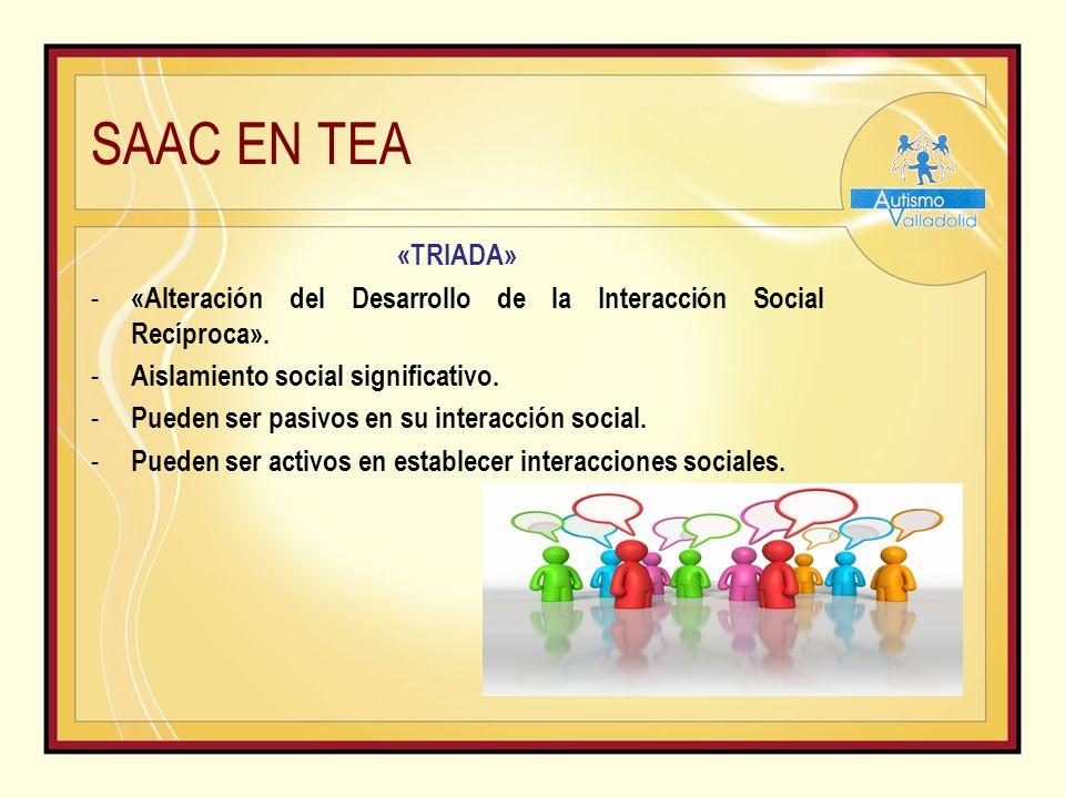 SAAC EN TEA «TRIADA» - «Alteración del Desarrollo de la Interacción Social Recíproca».
