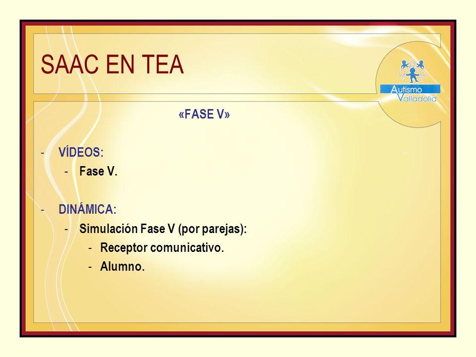 SAAC EN TEA «FASE V» - VÍDEOS: - Fase V.