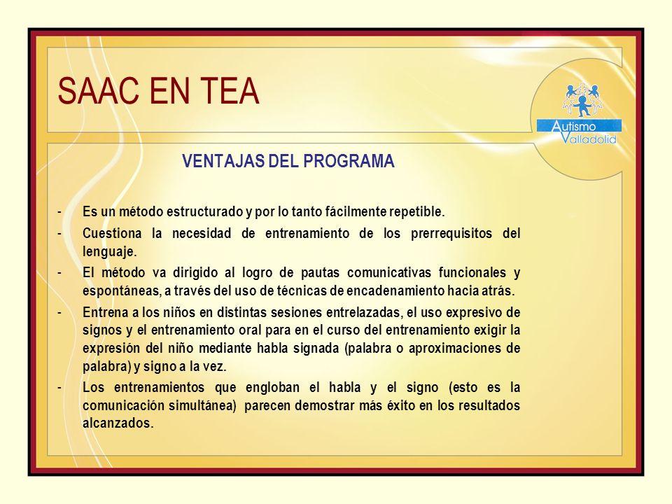 SAAC EN TEA VENTAJAS DEL PROGRAMA - Es un método estructurado y por lo tanto fácilmente repetible.