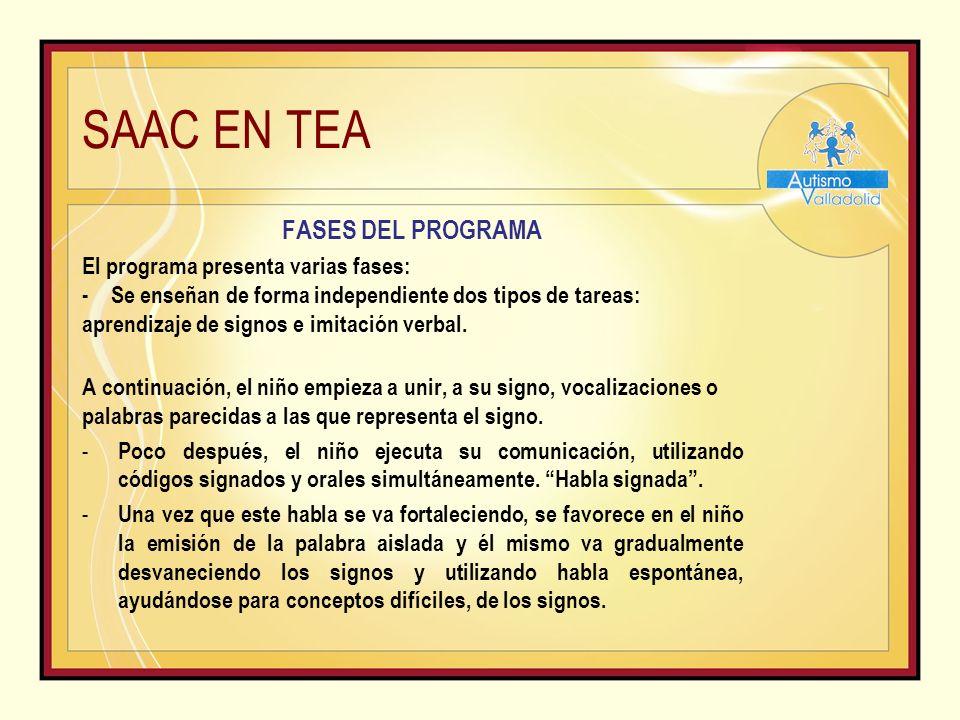 SAAC EN TEA FASES DEL PROGRAMA El programa presenta varias fases: - Se enseñan de forma independiente dos tipos de tareas: aprendizaje de signos e imitación verbal.