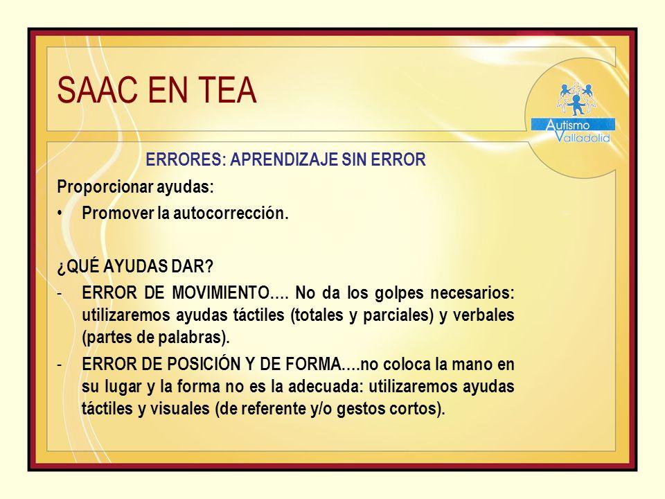 SAAC EN TEA ERRORES: APRENDIZAJE SIN ERROR Proporcionar ayudas: Promover la autocorrección.