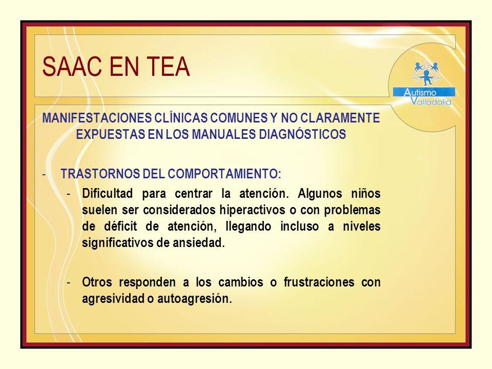 SAAC EN TEA MANIFESTACIONES CLÍNICAS COMUNES Y NO CLARAMENTE EXPUESTAS EN LOS MANUALES DIAGNÓSTICOS - TRASTORNOS DEL COMPORTAMIENTO: - Dificultad para centrar la atención.